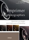 Jeff Schewe - Imprimer ses photographies - Optimiser ses images dans Lightroom et Photoshop.
