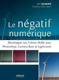 Jeff Schewe - Le négatif numérique - Développer ses fichiers RAW avec Photoshop, Camera Raw et Lightroom.