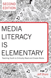 Jeff Share - Media Literacy is Elementary - Teaching Youth to Critically Read and Create Media.