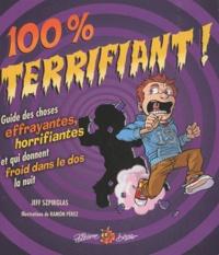 Jeff Szpirglas - 100% terrifiant ! - Guide des choses effrayantes, horrifiantes et qui donnent froid dans le dos la nuit.