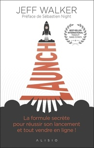 Jeff Walker - Launch - La formule secrète pour réussir son lancement et tout vendre en ligne !.