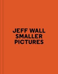 Jeff Wall et Jean-François Chevrier - Smaller Pictures.