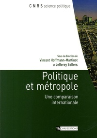 Jefferey Sellers et Vincent Hoffmann-Martinot - Politique et métropole - Une comparaison internationale.