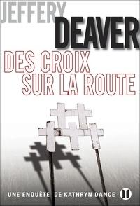 Jeffery Deaver - Des croix sur la route - Une enquête de Kathryn Dance.