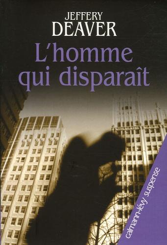 Jeffery Deaver - L'homme qui disparaît.