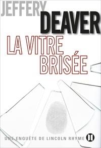 Jeffery Deaver - La Vitre brisée - Une enquête de Lincoln Rhyme.