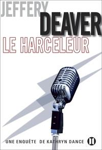 Jeffery Deaver - Le Harceleur - Une enquête de Kathryn Dance.