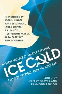 Jeffery Deaver et Raymond Benson - Mystery Writers of America Presents Ice Cold - Tales of Intrigue from the Cold War.