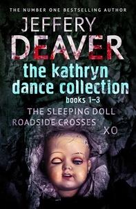 Jeffery Deaver - The Kathryn Dance Collection 1-3 - The Sleeping Doll, Roadside Crosses, XO.