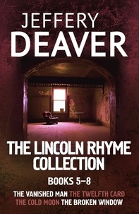 Jeffery Deaver - The Lincoln Rhyme Collection 5-8 - The Vanished Man, The Twelfth Card, The Cold Moon, The Broken Window.
