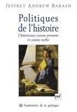 Jeffrey-Andrew Barash - Politiques de l'histoire - L'historicisme comme promesse et comme mythe.