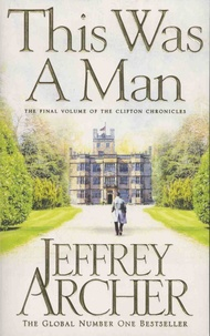 Jeffrey Archer - The Clifton Chronicles Tome 7 : This Was A Man.
