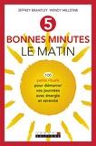Jeffrey Brantley et Wendy Millstine - 5 bonnes minutes le matin - 100 petits rituels pour démarrer vos journées avec énergie et sérénité.