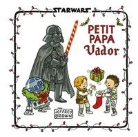 Jeffrey Brown - Star Wars : Dark Vador et fils  : Petit Papa Vador.