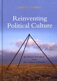 Jeffrey C. Goldfarb - Reinventing Political Culture - The Power of Culture versus the Culture of Power.