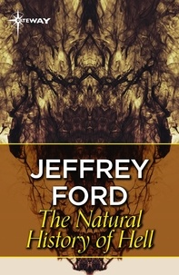 Jeffrey Ford - A Natural History of Hell.