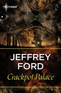 Jeffrey Ford - Crackpot Palace.