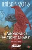 Jeffrey Ford - L'Abondance du Mont Chary - Ténèbres 2016, T1.