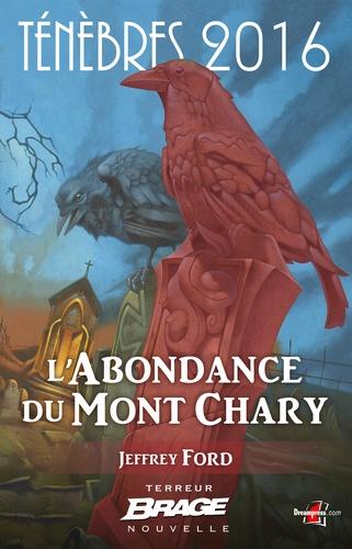 L'Abondance du Mont Chary. Ténèbres 2016, T1
