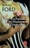 Jeffrey Ford - Le Portrait de Madame Charbuque.