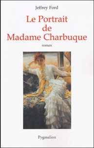 Jeffrey Ford - Le portrait de madame Charbuque.