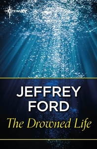 Jeffrey Ford - The Drowned Life.