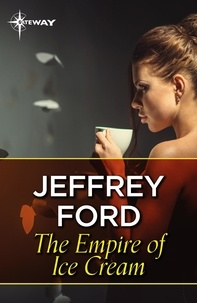 Jeffrey Ford - The Empire of Ice Cream.