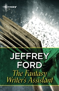 Jeffrey Ford - The Fantasy Writer's Assistant.