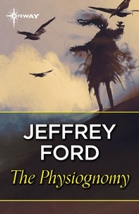 Jeffrey Ford - The Physiognomy.