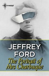 Jeffrey Ford - The Portrait of Mrs. Charbuque.