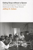 Jeffrey-H Cohen - Eating Soup Without a Spoon - Anthropological Theory and Method in the Real World.