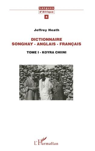 Jeffrey Heath - Dictionnaire Songhay-Anglais-Français - Tome I - Korya Chiini.