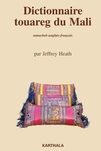 Jeffrey Heath - Dictionnaire touareg du Mali - Tamachek-anglais-français.