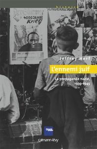 Jeffrey Herf - L'ennemi juif - La propagande nazie, 1939-1945.