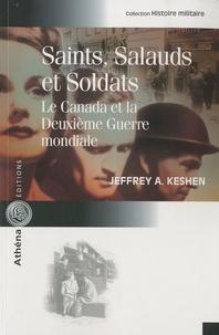 Jeffrey Keshen - Saints, salauds et soldats - Le Canada et la Deuxième Guerre mondiale.