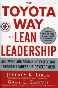 Jeffrey Liker et Gary L. Convis - The Toyota Way to Lean Leadership - Achieving and Sustaining Excellence through Leadership Development.