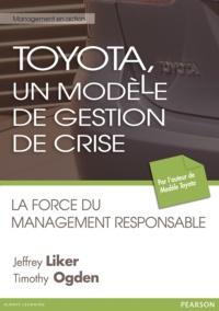 Jeffrey Liker et Timothy Ogden - Toyota, un modèle de gestion de crises - La force du management responsable.