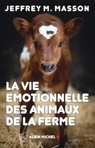 Jeffrey M. Masson et Jeffrey Masson - La Vie émotionnelle des animaux de la ferme.