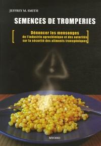 Semences de tromperies - Dénoncer les mensonges de lindustrie agrochimique et des autorités sur la sécurité des aliments génétiquement modifiés.pdf