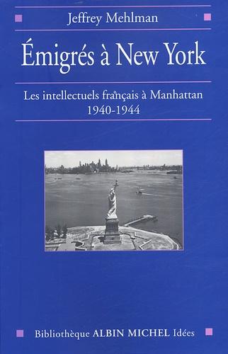 Jeffrey Mehlman - Emigrés à New York - Les intellectuels français à Manhattan, 1940-1944.