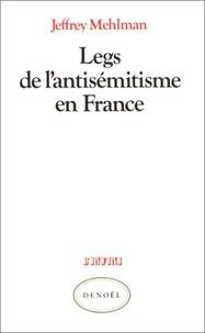 Jeffrey Mehlman - Legs de l'antisémitisme en France.