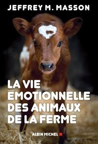 Jeffrey Moussaief Masson - La vie émotionnelle des animaux de la ferme.