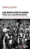 Jeffrey Ostler - Les Sioux des Plaines face au colonialisme - De Lewis et Clark à Wounded Knee (1804-1890).
