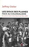 Jeffrey Ostler - Les Sioux des Plaines face au colonialisme - De Lewis Clark à Wounded Knee (1804-1890).