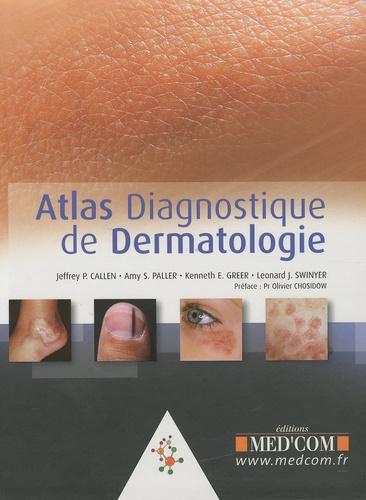 Jeffrey P. Callen et Amy S. Paller - Atlas diagnostique de dermatologie.