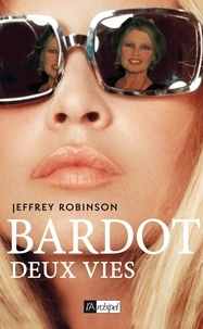Jeffrey Robinson - Bardot - Deux vies.