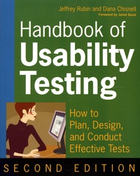Jeffrey Rubin et Dana Chisnell - Handbook of Usability Testing - How to Plan, Design, and Conduct Effective Tests.