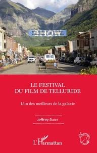 Jeffrey Ruoff - Le Festival du film de Telluride - L'un des meilleurs de la galaxie.