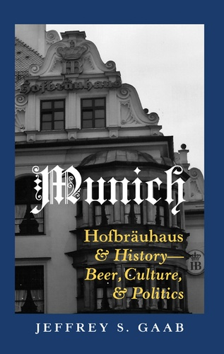 """Jeffrey s. Gaab - Munich - Hofbräuhaus and History – Beer, Culture, and Politics""""."""