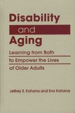Jeffrey-S Kahana et Eva Kahana - Disability and Aging - Learning from Both to Empower the Lives of Older Adults.